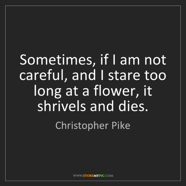 Christopher Pike: Sometimes, if I am not careful, and I stare too long...
