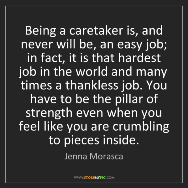 Jenna Morasca: Being a caretaker is, and never will be, an easy job;...