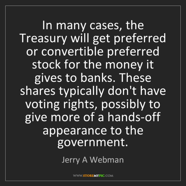 Jerry A Webman: In many cases, the Treasury will get preferred or convertible...