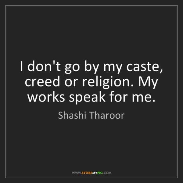 Shashi Tharoor: I don't go by my caste, creed or religion. My works speak...