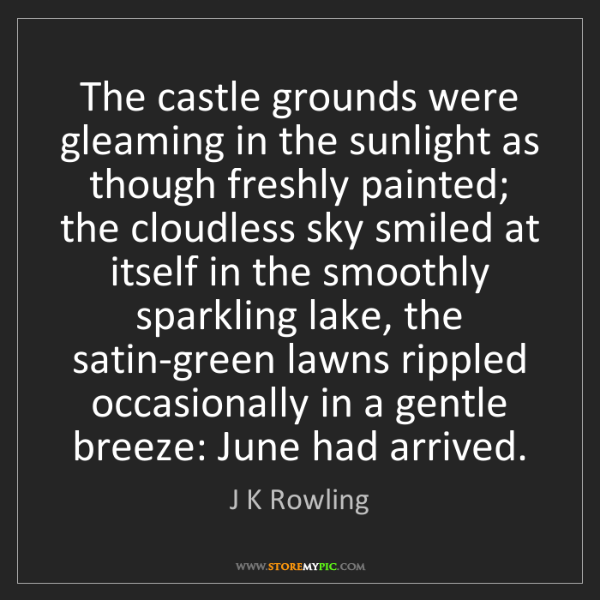 J K Rowling: The castle grounds were gleaming in the sunlight as though...
