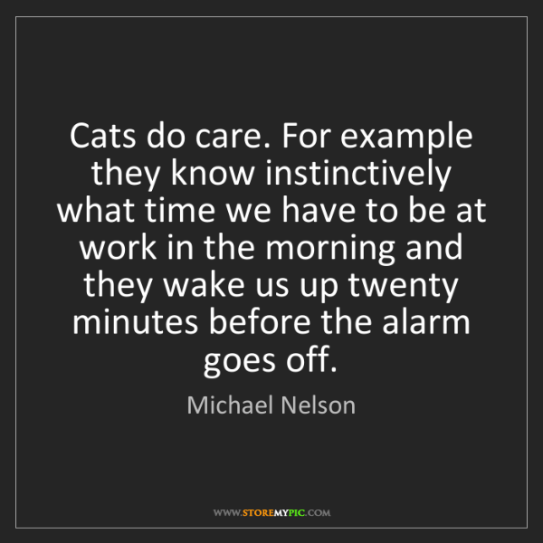 Michael Nelson: Cats do care. For example they know instinctively what...