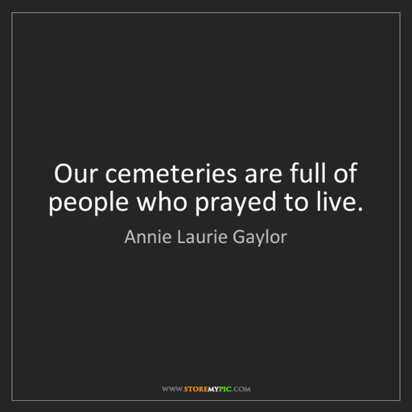 Annie Laurie Gaylor: Our cemeteries are full of people who prayed to live.