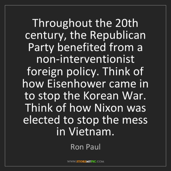 Ron Paul: Throughout the 20th century, the Republican Party benefited...