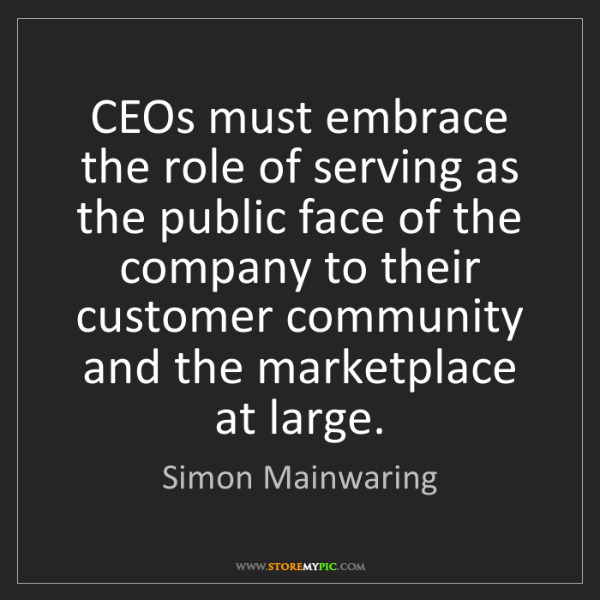 Simon Mainwaring: CEOs must embrace the role of serving as the public face...