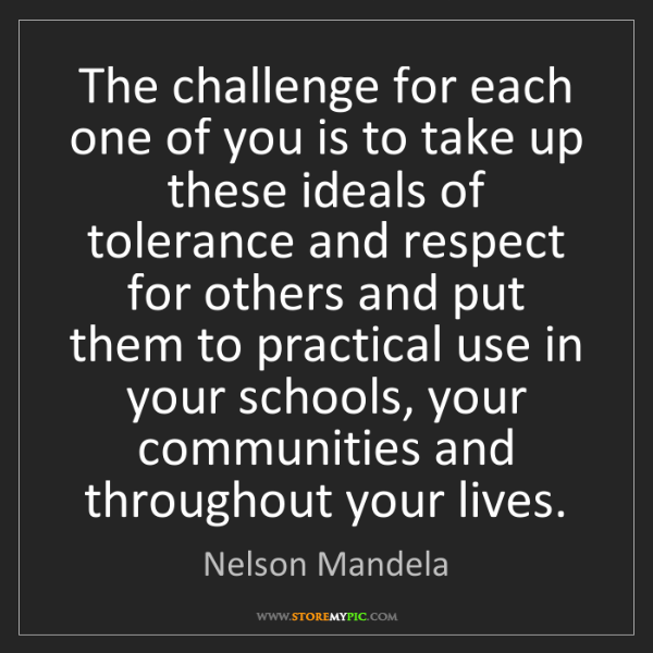 Nelson Mandela: The challenge for each one of you is to take up these...