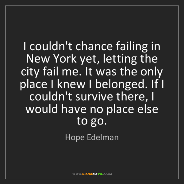 Hope Edelman: I couldn't chance failing in New York yet, letting the...