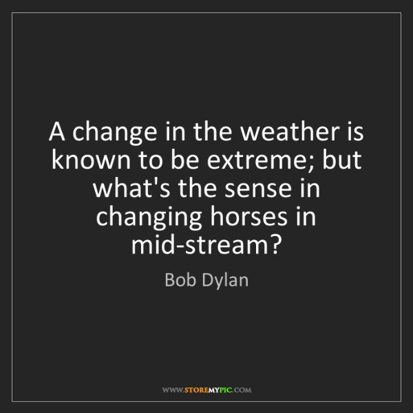 Bob Dylan: A change in the weather is known to be extreme; but what's...
