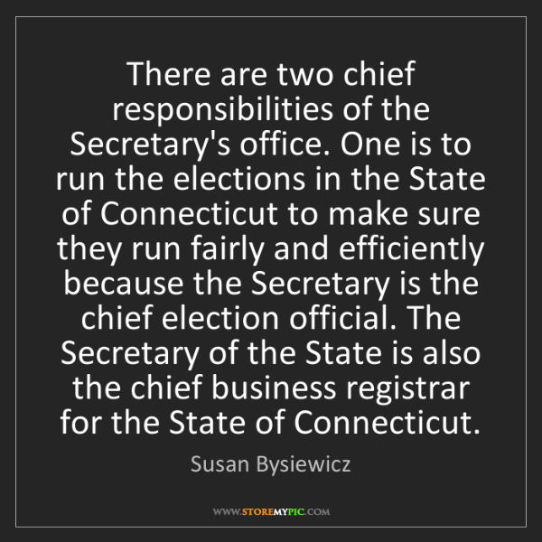 Susan Bysiewicz: There are two chief responsibilities of the Secretary's...