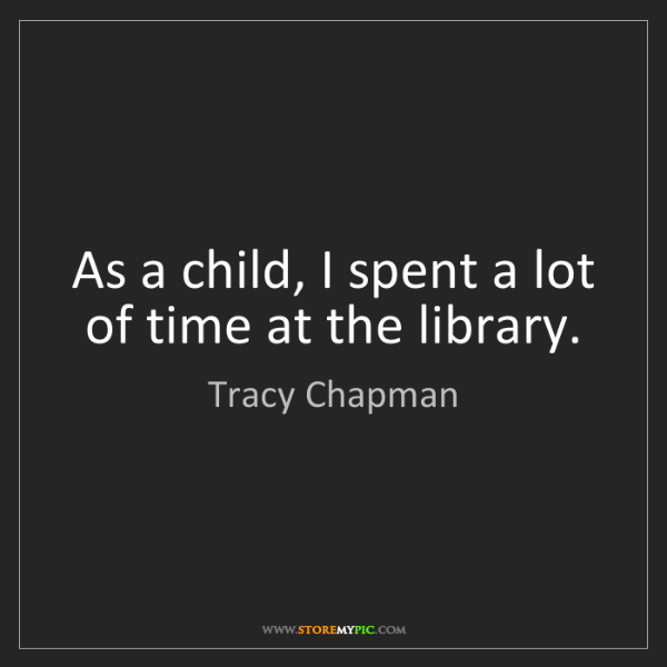 Tracy Chapman: As a child, I spent a lot of time at the library.
