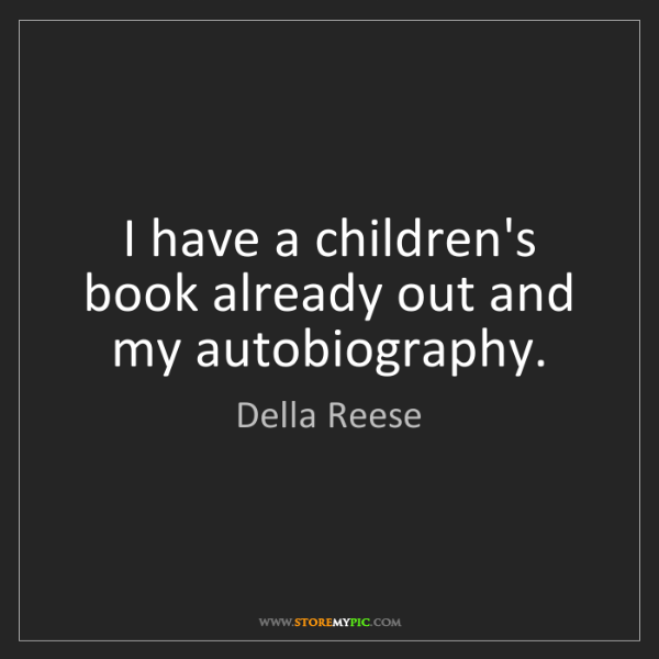 Della Reese: I have a children's book already out and my autobiography.
