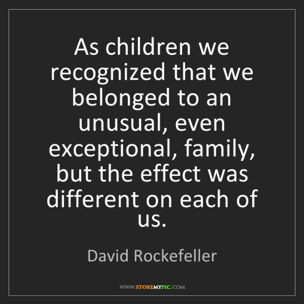 David Rockefeller: As children we recognized that we belonged to an unusual,...