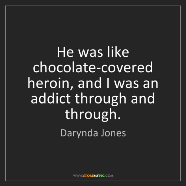Darynda Jones: He was like chocolate-covered heroin, and I was an addict...