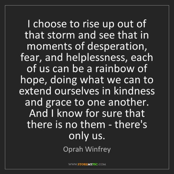 Oprah Winfrey: I choose to rise up out of that storm and see that in...