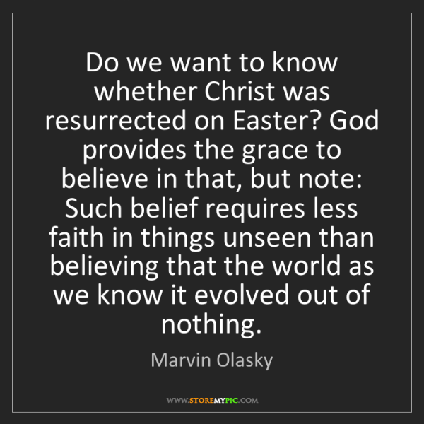 Marvin Olasky: Do we want to know whether Christ was resurrected on...