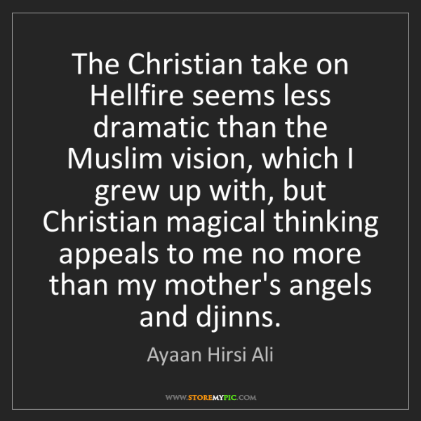 Ayaan Hirsi Ali: The Christian take on Hellfire seems less dramatic than...