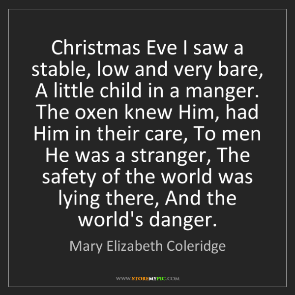 Mary Elizabeth Coleridge: Christmas Eve I saw a stable, low and very bare, A little...
