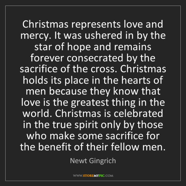 Newt Gingrich: Christmas represents love and mercy. It was ushered in...