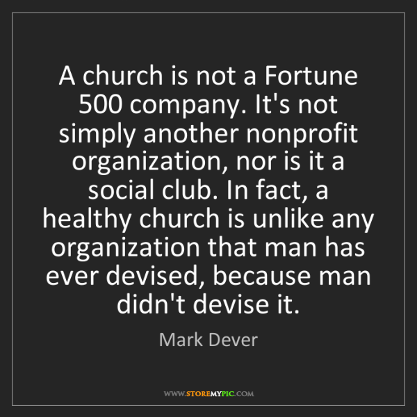 Mark Dever: A church is not a Fortune 500 company. It's not simply...