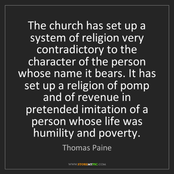 Thomas Paine: The church has set up a system of religion very contradictory...