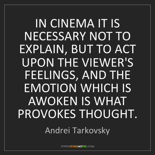 Andrei Tarkovsky: IN CINEMA IT IS NECESSARY NOT TO EXPLAIN, BUT TO ACT...