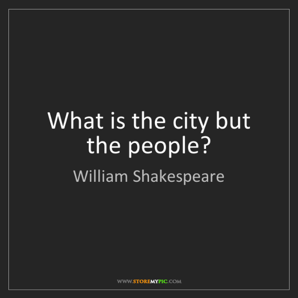 William Shakespeare: What is the city but the people?