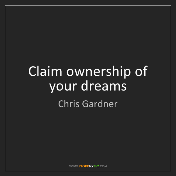 Chris Gardner: Claim ownership of your dreams