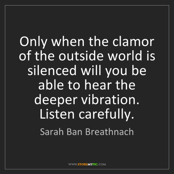Sarah Ban Breathnach: Only when the clamor of the outside world is silenced...