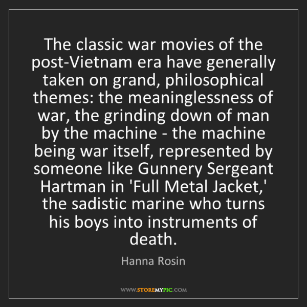 Hanna Rosin: The classic war movies of the post-Vietnam era have generally...