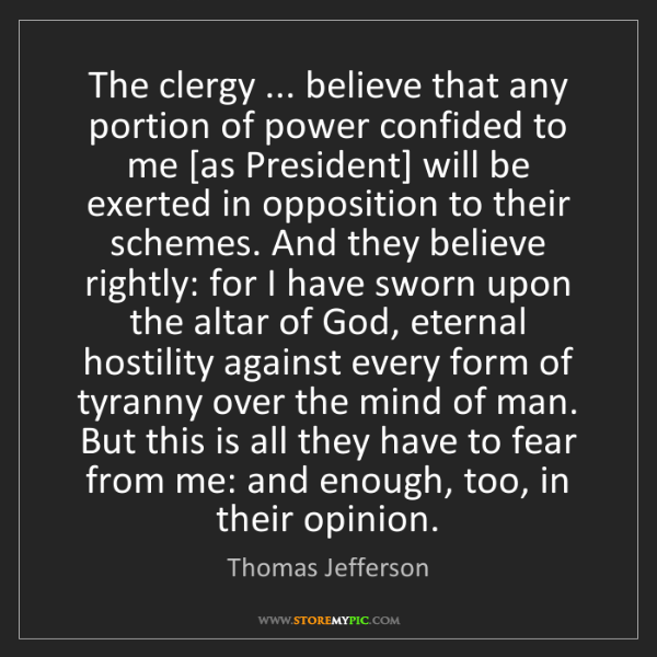 Thomas Jefferson: The clergy ... believe that any portion of power confided...
