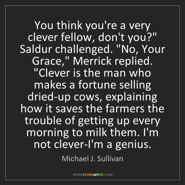 "Michael J. Sullivan: You think you're a very clever fellow, don't you?"" Saldur..."