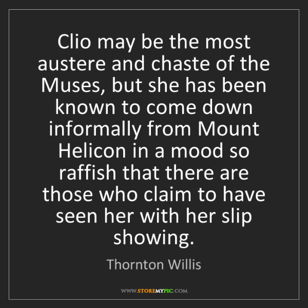 Thornton Willis: Clio may be the most austere and chaste of the Muses,...