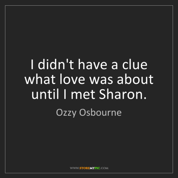 Ozzy Osbourne: I didn't have a clue what love was about until I met...