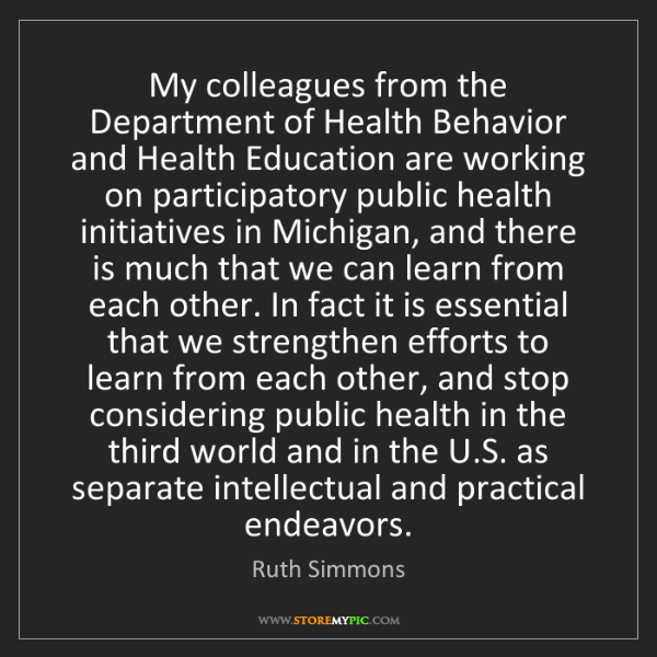Ruth Simmons: My colleagues from the Department of Health Behavior...
