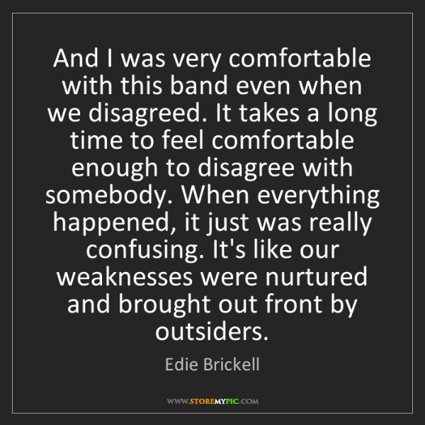 Edie Brickell: And I was very comfortable with this band even when we...