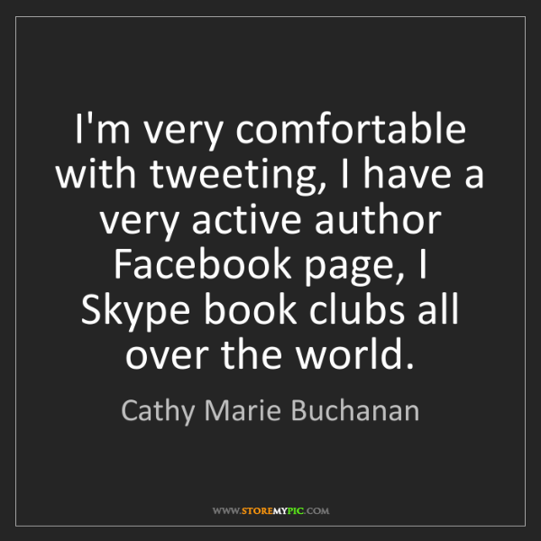 Cathy Marie Buchanan: I'm very comfortable with tweeting, I have a very active...