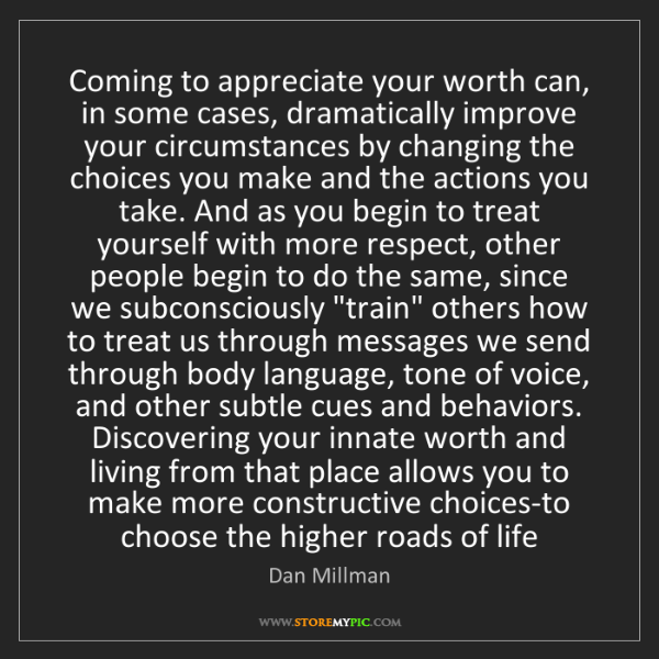 Dan Millman: Coming to appreciate your worth can, in some cases, dramatically...