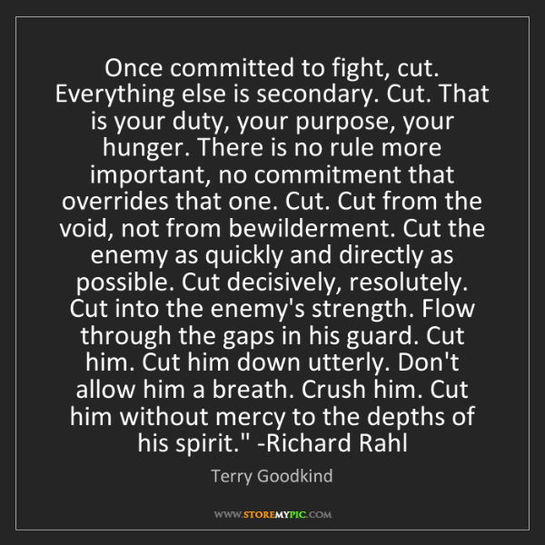 Terry Goodkind: 'Once committed to fight, cut. Everything else is secondary....