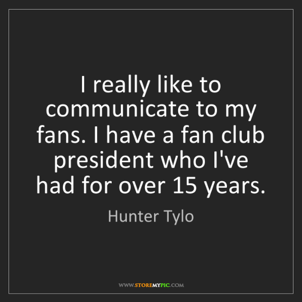 Hunter Tylo: I really like to communicate to my fans. I have a fan...