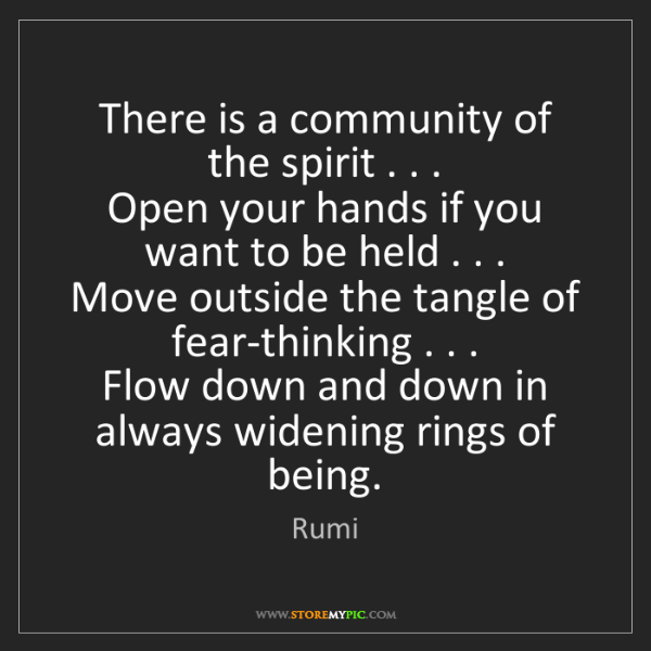 Rumi: There is a community of the spirit . . .   Open your...