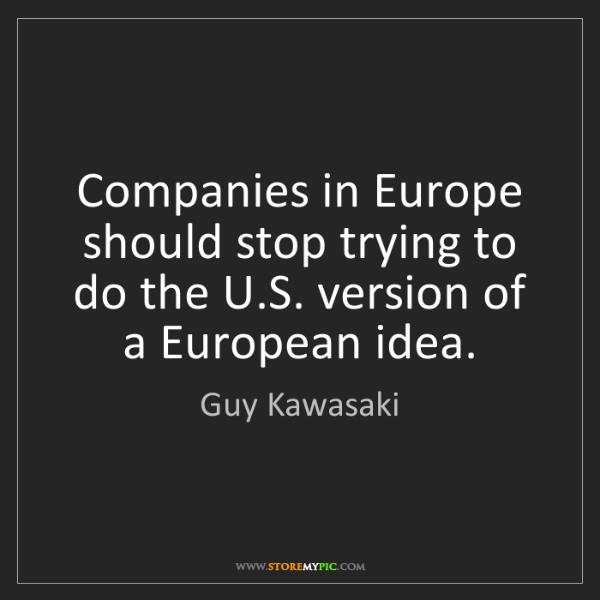 Guy Kawasaki: Companies in Europe should stop trying to do the U.S....