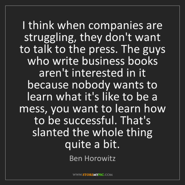 Ben Horowitz: I think when companies are struggling, they don't want...