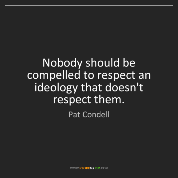 Pat Condell: Nobody should be compelled to respect an ideology that...