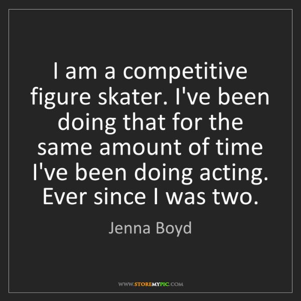 Jenna Boyd: I am a competitive figure skater. I've been doing that...