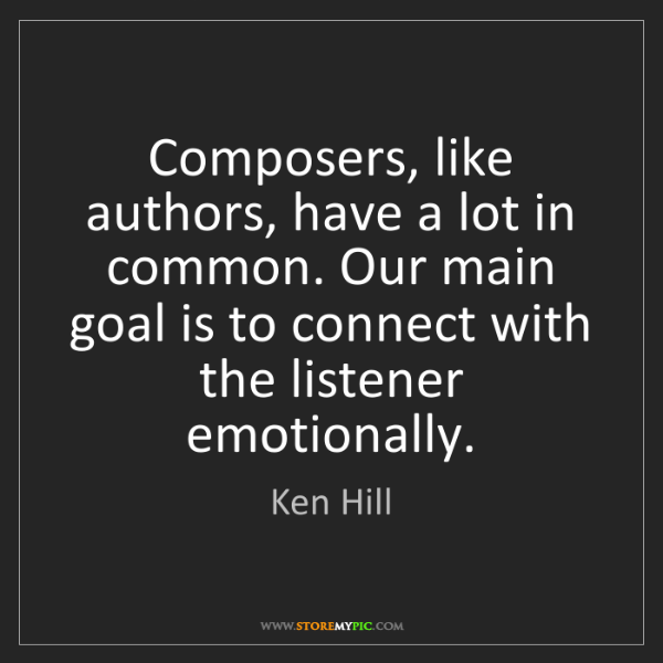 Ken Hill: Composers, like authors, have a lot in common. Our main...