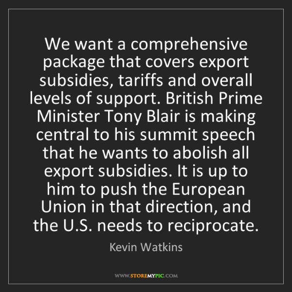 Kevin Watkins: We want a comprehensive package that covers export subsidies,...