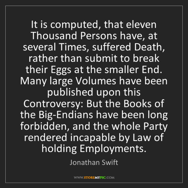Jonathan Swift: It is computed, that eleven Thousand Persons have, at...