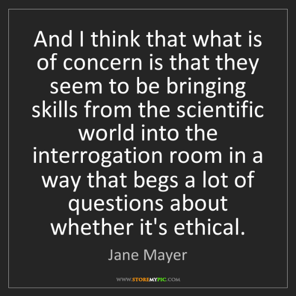 Jane Mayer: And I think that what is of concern is that they seem...