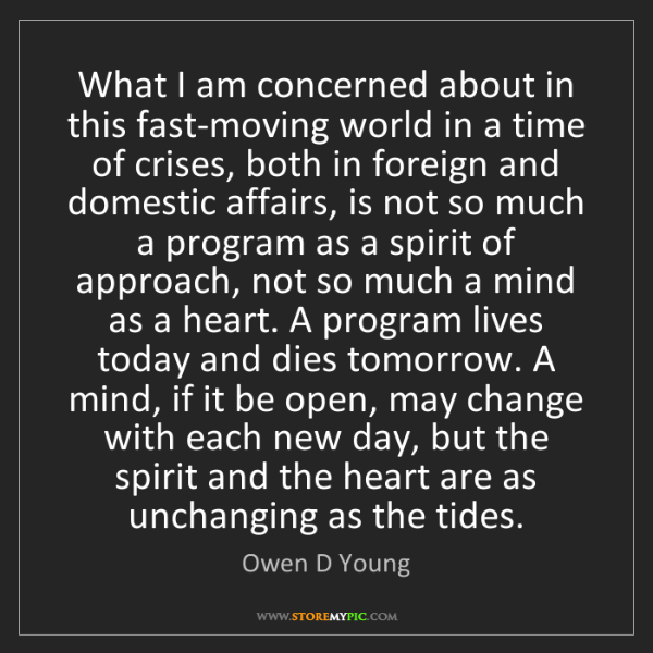 Owen D Young: What I am concerned about in this fast-moving world in...