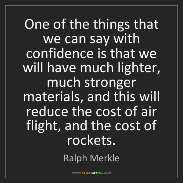 Ralph Merkle: One of the things that we can say with confidence is...